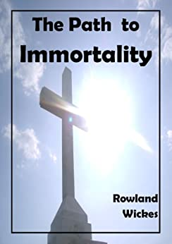 The Path to Immortality by [Wickes, Rowland]