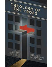 Theology of the Cross: Luther's Heidelberg Disputation & Reflections on Its 28 Theses