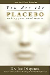 You are the Placebo: Making Your Mind Matter Paperback