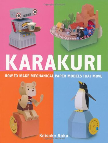Karakuri: How to Make Mechanical Paper Models That Move (Cool Things To Make With Construction Paper)