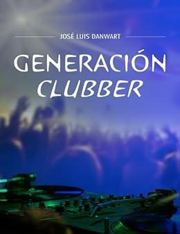 Generación clubber (Spanish Edition) by [Danwart, José Luis]