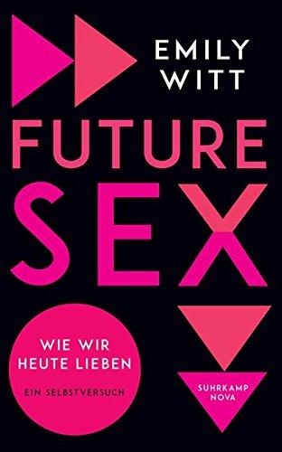 Future Sex: Wie wir heute lieben. Ein Selbstversuch (suhrkamp taschenbuch)