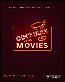Cocktails of the Movies : An Illustrated Guide to Cinematic Mixology: Amazon.es: Will Francis, Stacey Marsh: Libros en idiomas extranjeros