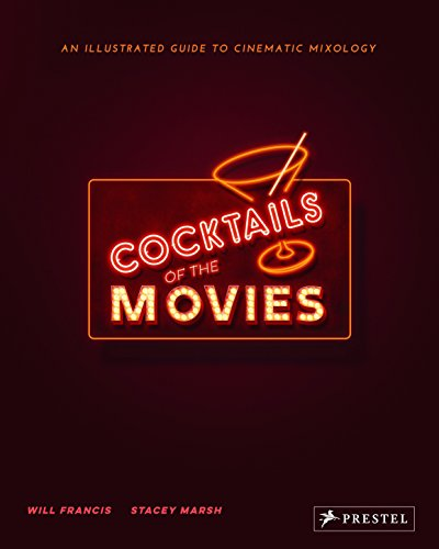 Cocktails of the Movies: An Illustrated Guide to Cinematic Mixology by Will Francis, Stacey Marsh
