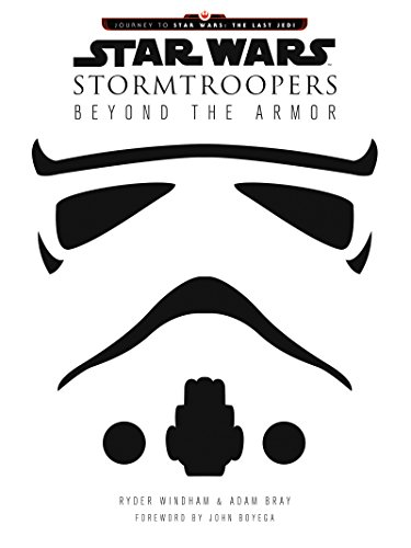 Star Wars Stormtroopers: Beyond the Armor (Star Wars: Journey to Star Wars: the Last Jedi) - 501 Legion Costumes