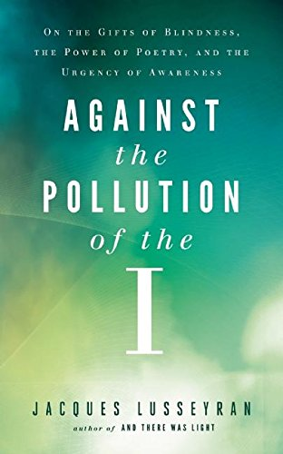 Against the Pollution of the I: On the Gifts of Blindness, the Power of Poetry, and the Urgency of Awareness pdf
