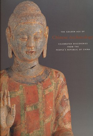 The Golden Age of Chinese Archaeology: Celebrated Discoveries from the People's Republic of China