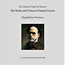 The Patient Pupil of Nature: The Work and Vision of Daniel Graves: CV/Visual Arts Research, Book 160 Audiobook by Magdalena Wasiura Narrated by Bruno Belmar
