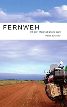 fernweh mit dem motorrad um die welt german edition. Black Bedroom Furniture Sets. Home Design Ideas