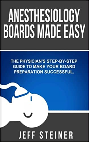 Anesthesiology Boards Made Easy: A physician's step-by-step
