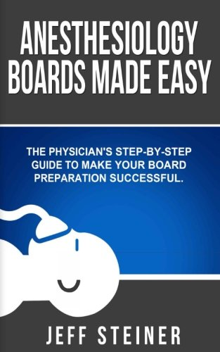 Anesthesiology Boards Made Easy: A physician's step-by-step guide to make your board preparation successful
