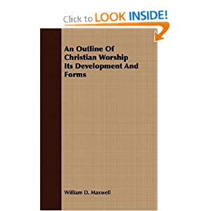 An Outline Of Christian Worship - Its Development And Forms William D. Maxwell