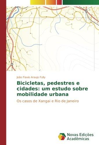 Download Bicicletas, pedestres e cidades: um estudo sobre mobilidade urbana: Os casos de Xangai e Rio de Janeiro (Portuguese Edition) pdf epub