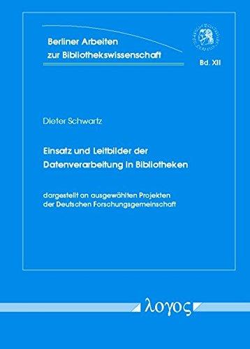 Read Online Einsatz Und Leitbilder Der Datenverarbeitung in Bibliotheken: Dargestellt an Ausgewahlten Projekten Der Deutschen Forschungsgemeinschaft (Berliner ... Und Informationswissensch) (German Edition) ebook