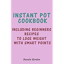 Instant Pot Cookbook: Including Beginners Recipes to Lose Weight With Smart Points