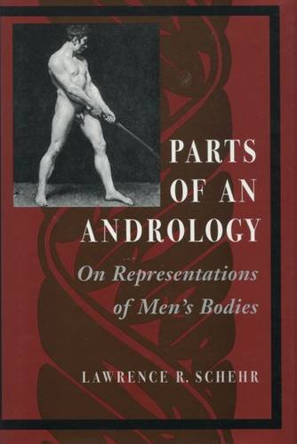 Parts of an Andrology: On Representations of Men's Bodies