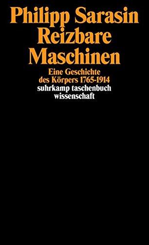 Reizbare Maschinen: Eine Geschichte des Körpers 1765–1914 (suhrkamp taschenbuch wissenschaft)