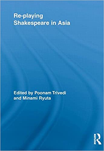 Re-playing Shakespeare in Asia (Routledge Studies in Shakespeare)