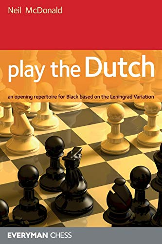 Play The Dutch: An Opening Repertoire For Black Based On The Leningrad Variation - Neil Mcdonald