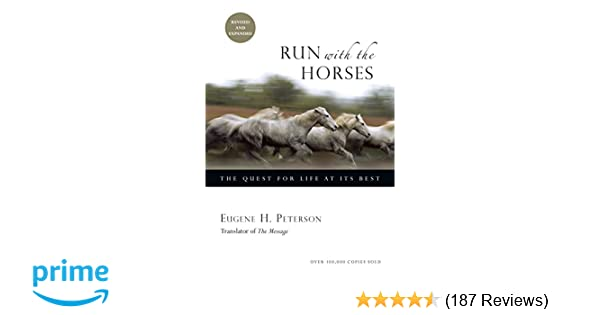 0a74410f73fff Run with the Horses: The Quest for Life at Its Best: Eugene H ...