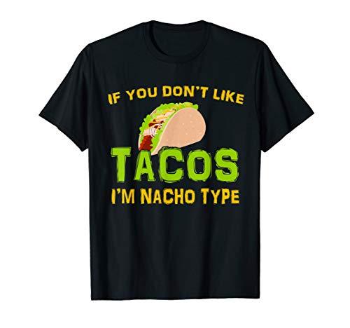 If You Don't Like Tacos I'm Nacho Type Cinco De Mayo Tshirt