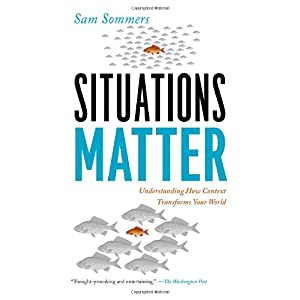 Learn more about the book, Situations Matter: Understanding How Context Transforms Your World