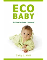 Eco Baby: A Green Guide to Parenting