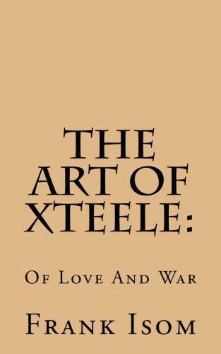 Download The Art Of Xteele: Of Love And War (Xteele Rukus) (Volume 1) ebook