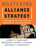 img - for Mastering Alliance Strategy: A Comprehensive Guide to Design, Management, and Organization: 1st (First) Edition book / textbook / text book