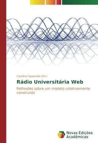 Download Rádio Universitária Web: Reflexões sobre um modelo coletivamente construído (Portuguese Edition) pdf