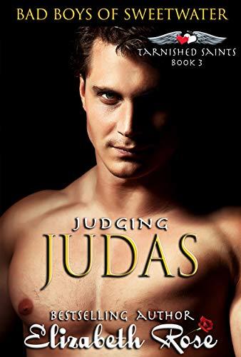 Judging Judas: Bad Boys of Sweetwater (Tarnished Saints Series Book ()