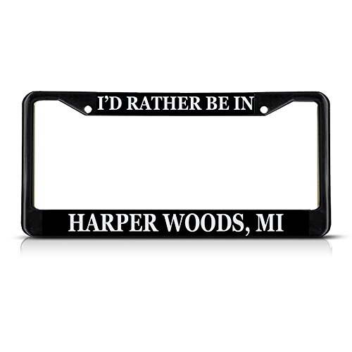 Sign Destination Metal Insert License Plate Frame I'd Rather Be in Harper Woods, Mi Weatherproof Car Accessories Black 2 Holes Solid Insert 1 Frame (Mi Harper Wood)