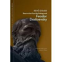 Resurrection from the Underground: Feodor Dostoevsky