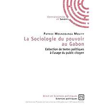 La Sociologie du pouvoir au Gabon: Collection de textes politiques à l'usage du public citoyen (Droit et Sciences politiques) (French Edition)