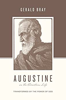 Augustine on the Christian Life: Transformed by the Power ...