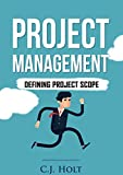 Project Management: Defining Project Scope (Project Management, PMP, Project Management Body of Knowledge)