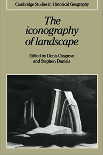 The Iconography Of Landscape Essays On The Symbolic  The Iconography Of Landscape Essays On The Symbolic Representation Design  And Use Of Past Environments Cambridge Studies In Historical Geography  Revised