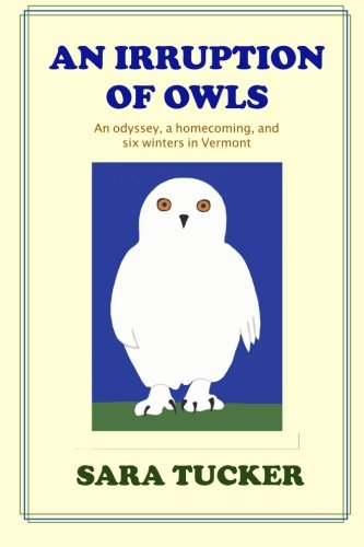 An Irruption of Owls: An odyssey, a homecoming, and six winters in Vermont (The Snowbird Chronicles) (Volume 2)
