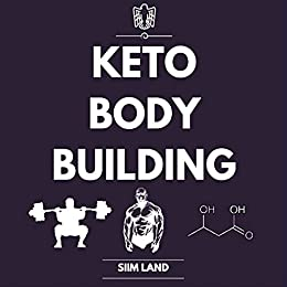 Keto Bodybuilding: Build Lean Muscle and Burn Fat at the Same Time by Eating a Low Carb Ketogenic Bodybuilding Diet and Get the Physique of a Greek God by [Land, Siim]