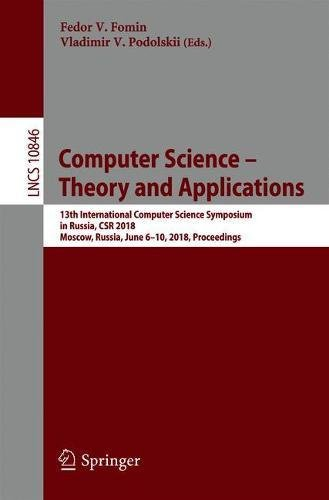 Computer Science – Theory and Applications: 13th International Computer Science Symposium in Russia, CSR 2018, Moscow, Russia, June 6–10, 2018, Proceedings (Lecture Notes in Computer Science)