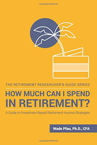 How Much Can I Spend in Retirement?: A Guide to Investment-Based Retirement Income Strategies (The Retirement Researcher's Guide Series) cover