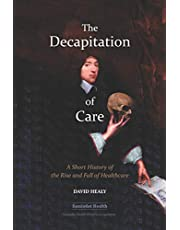 The Decapitation of Care: A Short History of the Rise and Fall of Healthcare