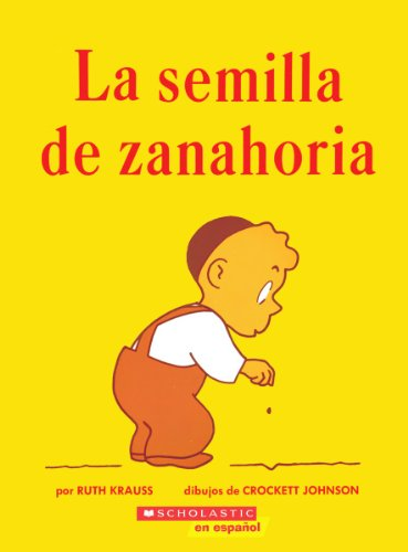 Carrot Seed - La Semilla de Zanahoria (The Carrot Seed) (Spanish Edition)