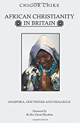 African Christianity in Britain: Diaspora, Doctrines and Dialogue