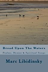 Bread Upon The Waters: Psalms, Hymns & Spiritual Songs by Marc Libidinsky (2012-09-14) Paperback