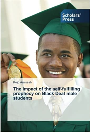 Book The impact of the self-fulfilling prophecy on Black Deaf male students by Kojo Amissah (2015-04-01)