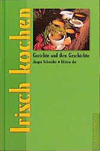 Irisch kochen (Gerichte und ihre Geschichte - Edition dià im Verlag Die Werkstatt)