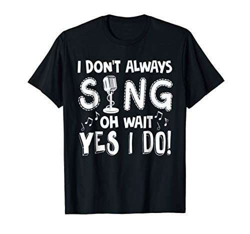 I Dont Always Sing Shirt Funny Sarcastic Singer T-shirt Gift (Best Female Blues Singers Of All Time)