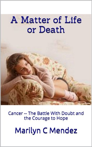 A Matter of Life or Death: Cancer -- The Battle With Doubt and the Courage to Hope