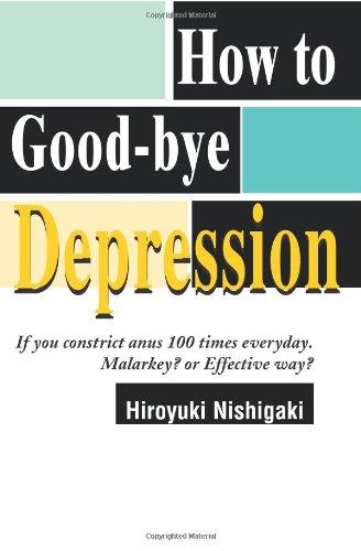 Amazon.com: How to Good-bye Depression: If You Constrict Anus 100 Times Everyday. Malarkey? or Effective Way? (9780595094721): Hiroyuki Nishigaki: Books